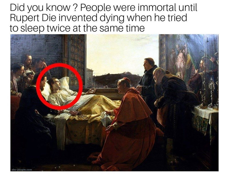 fake historic fact about a person inventing dying