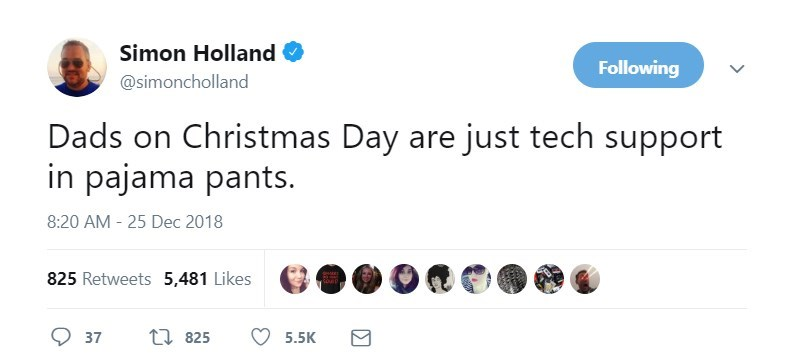 Text - Simon Holland Following @simoncholland Dads on Christmas Day are just tech support in pajama pants 8:20 AM - 25 Dec 2018 825 Retweets 5,481 Likes ti825 37 5.5K