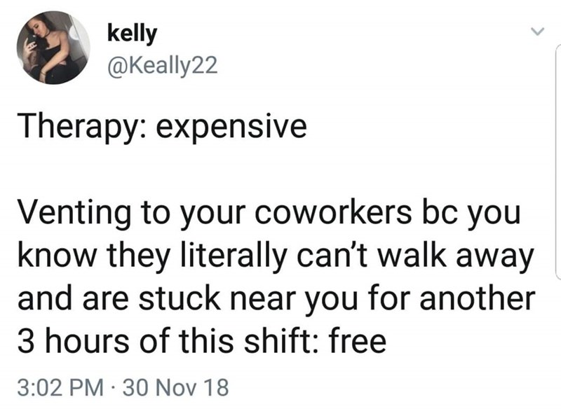 tweet about venting to coworkers because its free instead of going to therapy