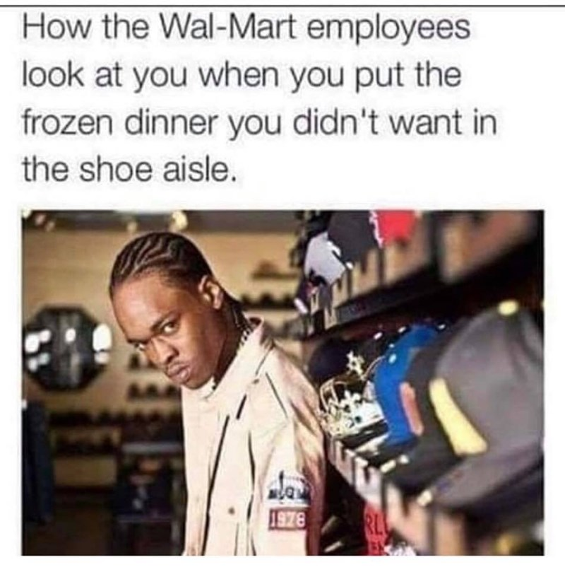 meme about Walmart employees getting annoyed when you don't return the items to the correct place