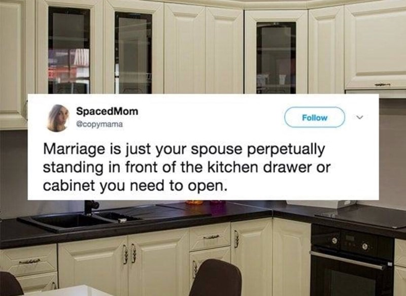 tweet about marriage is having your spouse standing in front of any place you need in the kitchen