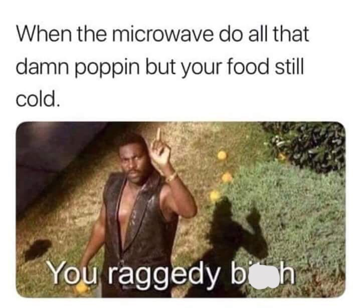 meme about your food not being ready from the microwave