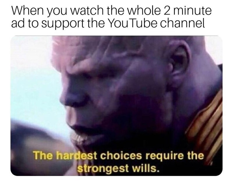 Facial expression - When you watch the whole 2 minute ad to support the YouTube channel The hardest choices require the strongest wills.