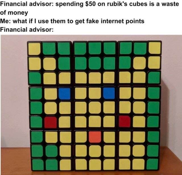 Square - Financial advisor: spending $50 on rubik's cubes is a waste of money Me: what if I use them to get fake internet points Financial advisor: