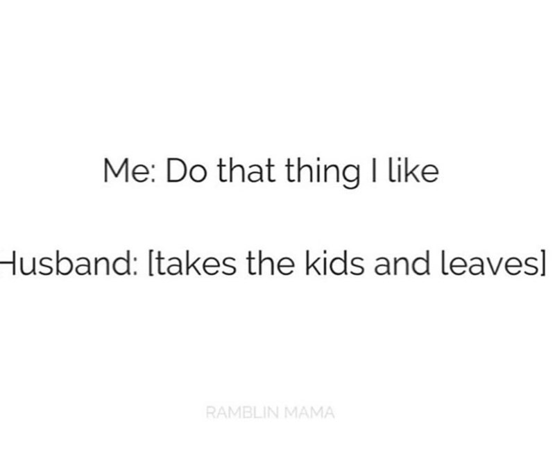 Text - Me: Do that thing I like Husband: Itakes the kids and leavesl RAMBLIN MAMA