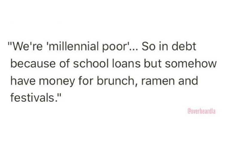 """Overheard - Text - """"We're 'millennial poor... So in debt because of school loans but somehow have money for brunch, ramen and festivals."""" Coverheardla"""