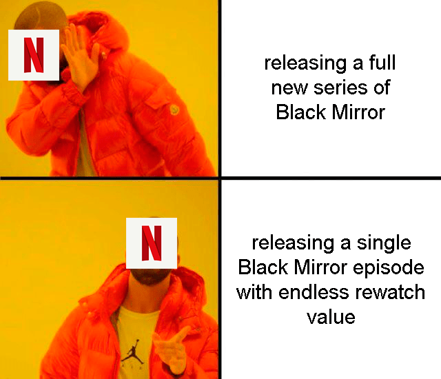 black mirror meme - Orange - N releasing a full new series of Black Mirror releasing a single Black Mirror episode with endless rewatch value
