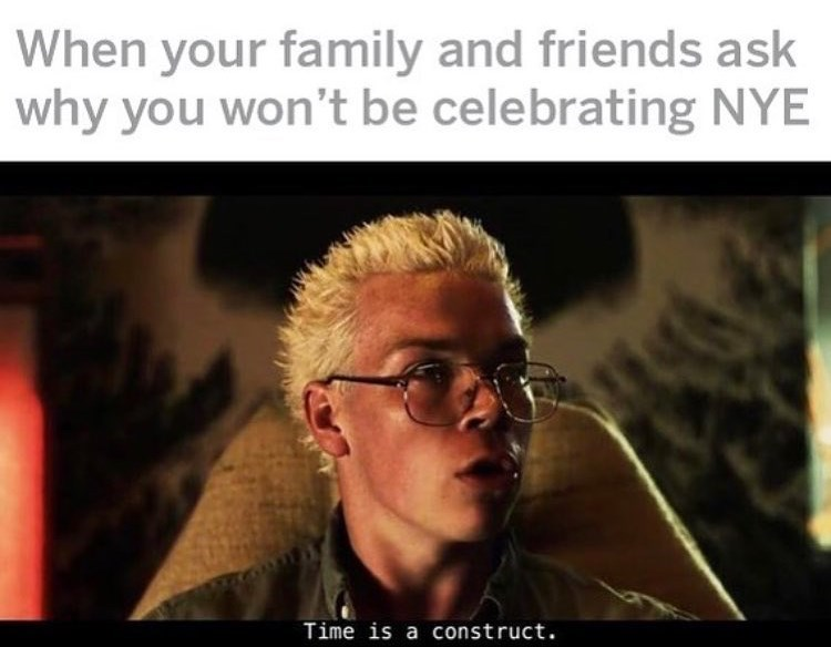 black mirror meme - Photo caption - When your family and friends ask why you won't be celebrating NYE Time is a const ruct.