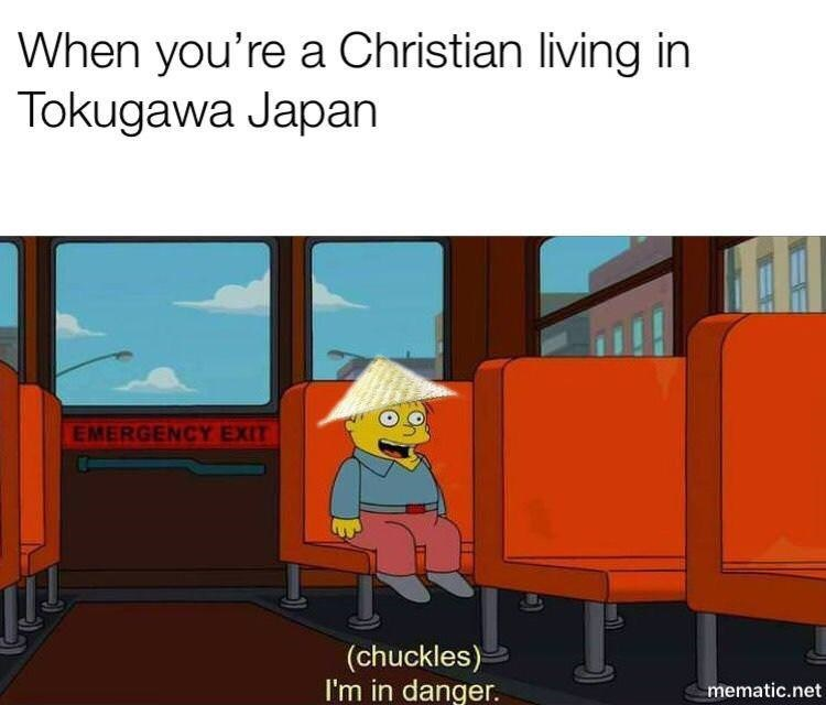 history meme - Cartoon - When you're a Christian living in Tokugawa Japan EMERGENCY EXIT (chuckles) I'm in danger. mematic.net
