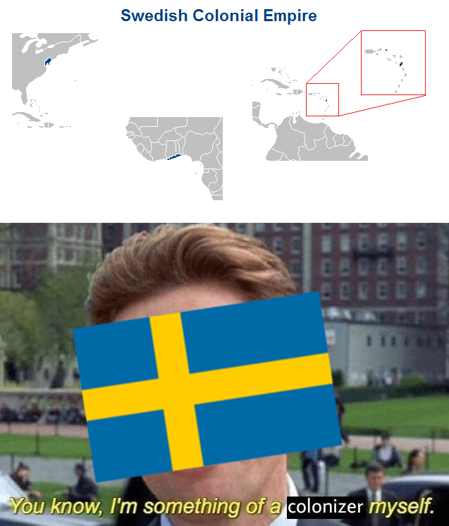 history meme - Line - Swedish Colonial Empire You know, I'm something of a colonizer myself.