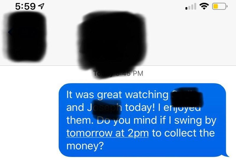 Text - 5:59 To 45 PM It was great watching and Jseh tod ay! I eroyed them. Do you mind if I swing by tomorrow at 2pm to collect the money? ((.