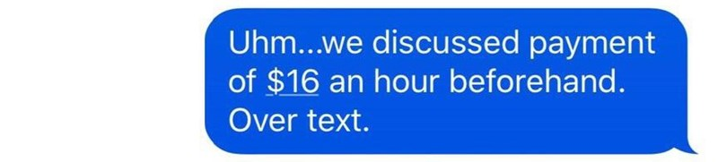 Text - Uhm...we discussed payment of $16 an hour beforehand. Over text.