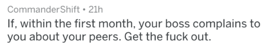 Text - CommanderShift 21h If, within the first month, your boss complains to you about your peers. Get the fuck out.