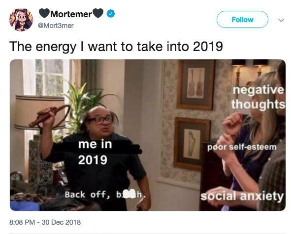 Font - Mortemer Follow @Mort3mer The energy I want to take into 2019 negative thoughts me in poor self-esteem 2019 cial anxiety Back off, bh 8:08 PM 30 Dec 2018
