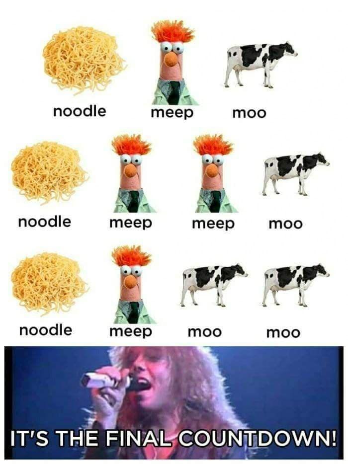 Organism - noodle meep moo noodle meep meep moo noodle meep moo moo IT'S THE FINAL COUNTDOWN!