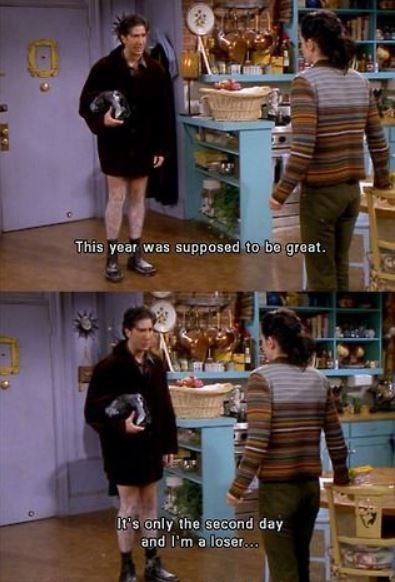 """Still from 'Friends' where Ross says, """"This year was supposed to be great. Well, it's only the second day and I'm a loser..."""""""