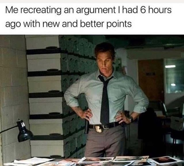 Meme about replaying arguments in your head with pic of Matthew McConaughey in True Detective