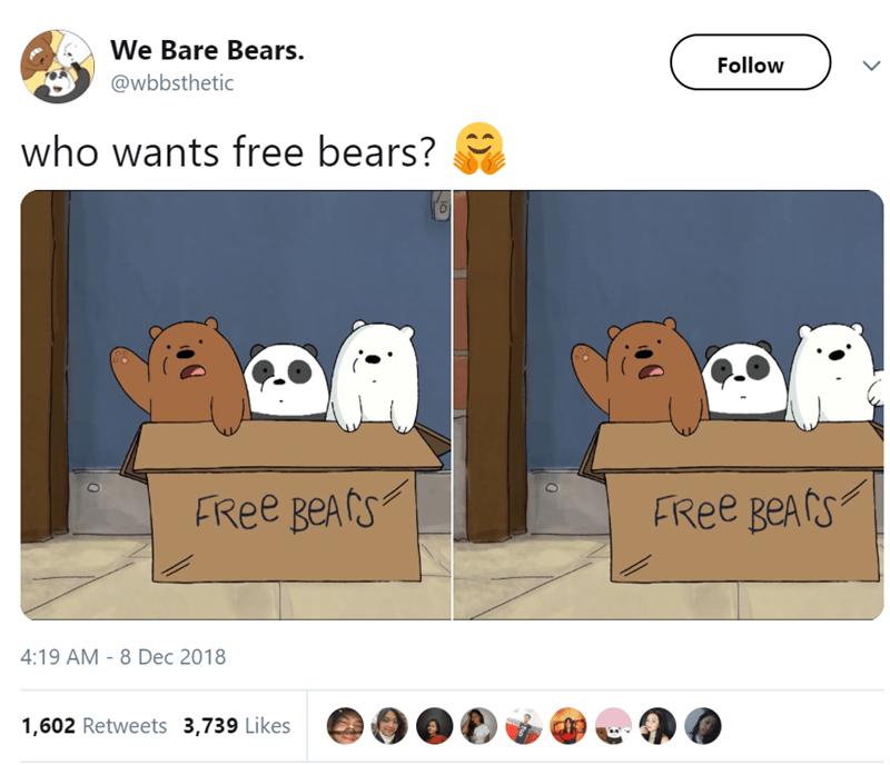 Cartoon - We Bare Bears. Follow @wbbsthetic who wants free bears? FRee BeAs FRee BeAfs 4:19 AM 8 Dec 2018 1,602 Retweets 3,739 Likes