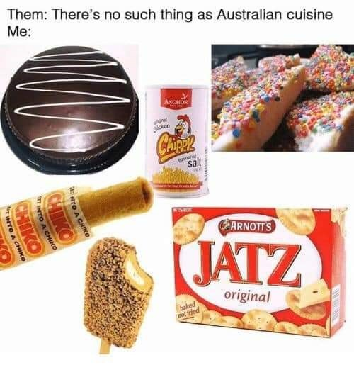 Food - Them: There's no such thing as Australian cuisine Me: ANCHOR ickon Chaick Bnoera salt ARNOTT'S JATZ original baked sot frled wwww NTO A CHIKO CHIKO NTO A CHINKO CHIKO TINTO A CHIKO