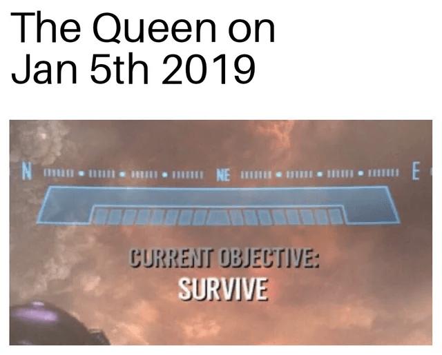 queen elizabeth death meme - Text - The Queen on Jan 5th 2019 N NE CURRENT OBJECTIVE: SURVIVE