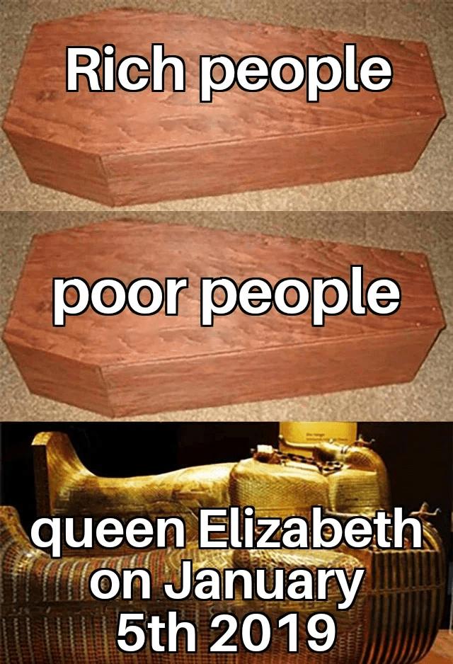 queen elizabeth death meme - Font - Rich people poor people queen Elizabeth on January 5th 2019