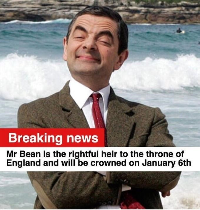 queen elizabeth death meme - Job - Breaking news Mr Bean is the rightful heir to the throne of England and will be crowned on January 6th