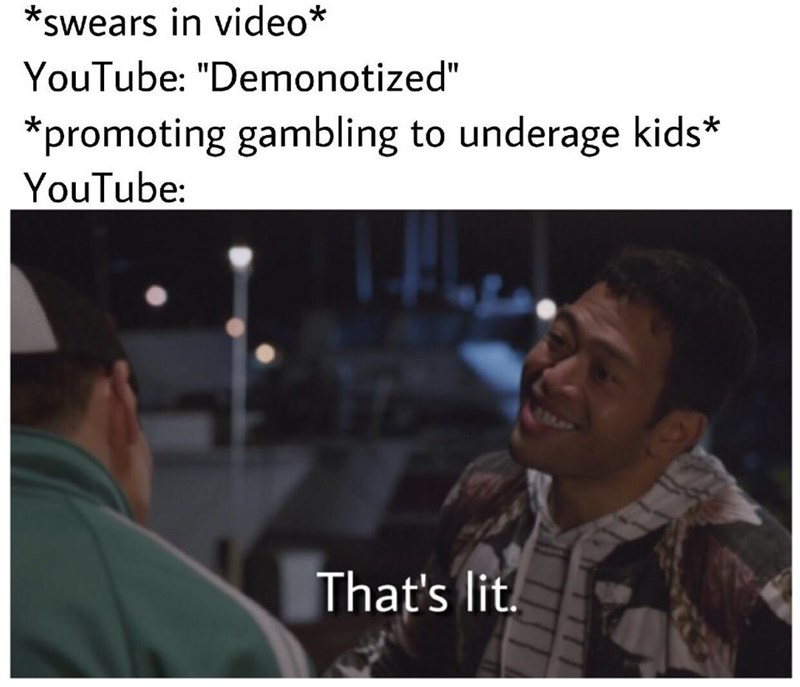 """Text - *swears in video* YouTube: """"Demonotized"""" promoting gambling to underage kids* YouTube That's lit."""