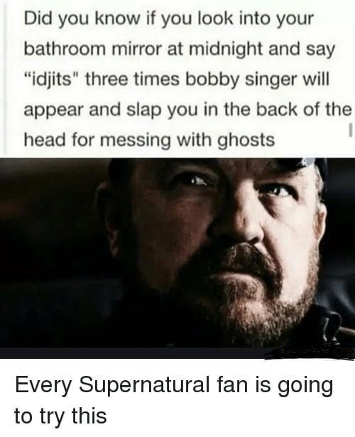 "supernatural meme - Text - Did you know if you look into your bathroom mirror at midnight and say ""idjits"" three times bobby singer will appear and slap you in the back of the head for messing with ghosts Every Supernatural fan is going to try this"