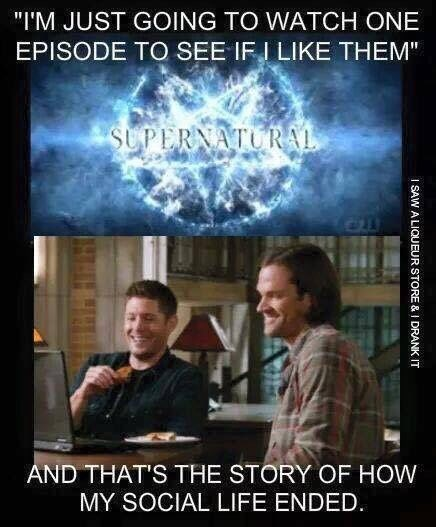 """supernatural meme - Sky - """"I'M JUST GOING TO WATCH ONE EPISODE TO SEE IF ILIKE THEM"""" SUPERNATURAL AND THAT'S THE STORY OF HOW MY SOCIAL LIFE ENDED I SAW A LIQUEUR STORE & I DRANK IT"""