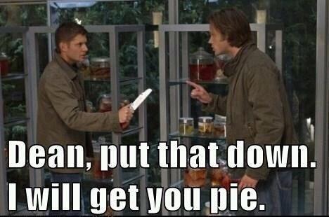 supernatural meme - Photo caption - Dean, put that down. I will get youpie.