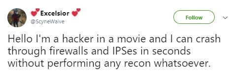"""Tweet that reads, """"Hello, I'm a hacker in a movie and I can crash through firewalls and IPSs without performing any recon whatsoever"""""""