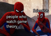 Spider-man - Scentists people who watch game theory