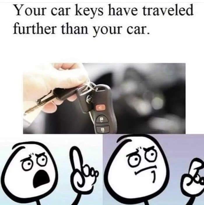 Meme about your car keys being with you always and traveling more distance than your car