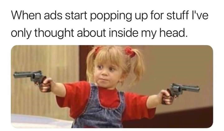 Meme about getting scarily personal ads with pic of Michelle from Full House holding guns