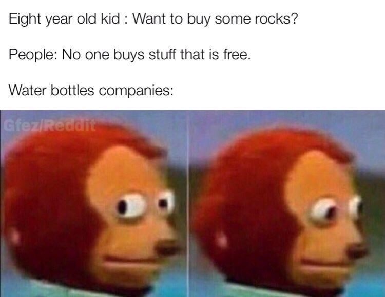 Meme about buying water bottle despite water being free with pics of a monkey puppet looking around shiftily
