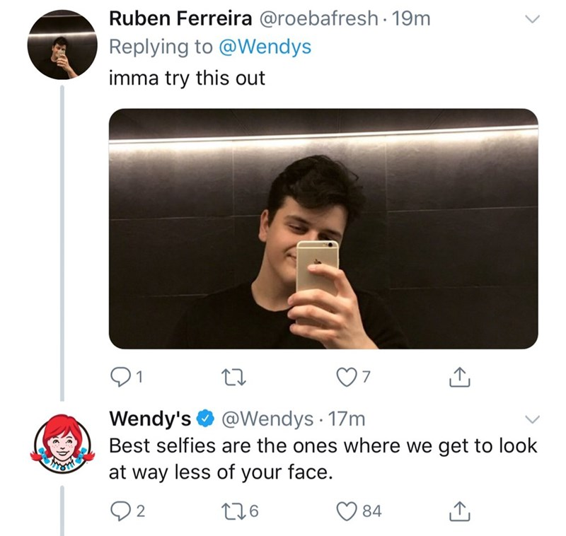 Text - Ruben Ferreira @roebafresh 19m Replying to @Wendys imma try this out 7 Wendy's Best selfies are the ones where we get to look at way less of your face. @Wendys 17m 84