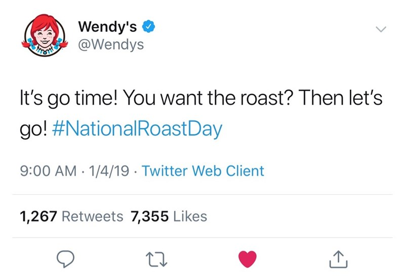 Text - Wendy's @Wendys It's go time! You want the roast? Then let's go! #NationalRoastDay 9:00 AM 1/4/19 Twitter Web Client 1,267 Retweets 7,355 Likes