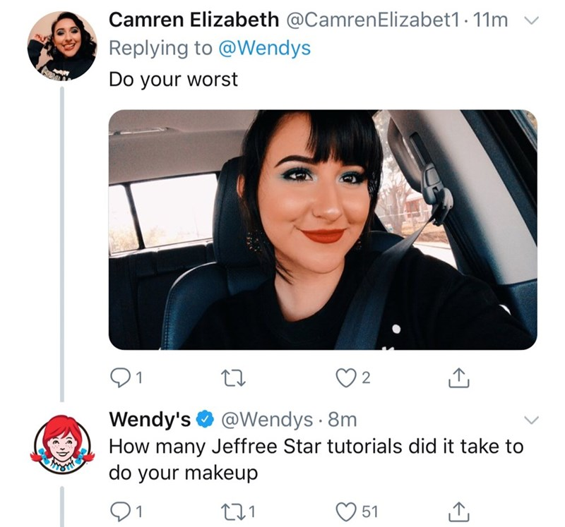 Face - Camren Elizabeth @CamrenElizabet1. 11m Replying to @Wendys Do your worst Wendy's How many Jeffree Star tutorials did it take to do your makeup @Wendys 8m L21 51