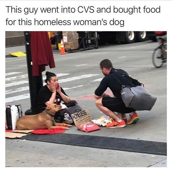 """Caption that reads, """"This guys went into CVS and bought food fore this homeless woman's dog"""" above a pic of a guy giving food to the homeless woman and her dog"""