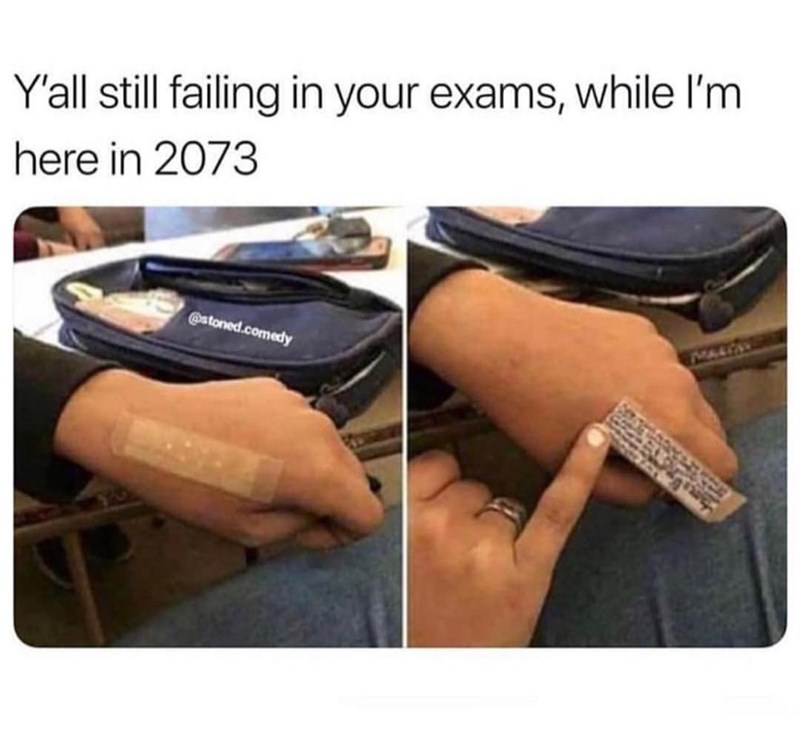 """Caption that reads, """"Y'all still failing in your exams, while I'm here in 2073"""" above a pic of someone sitting in class with a bandaid on their hand that has the exam answers written on it"""