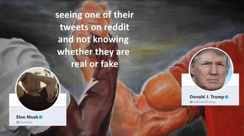 "Epic Handshake memes where one side represents ""Elon Musk"" and the other represents ""Donald Trump"" and the middle represents ""Seeing one of their tweets on Reddit and not knowing whether they are real or fake"""