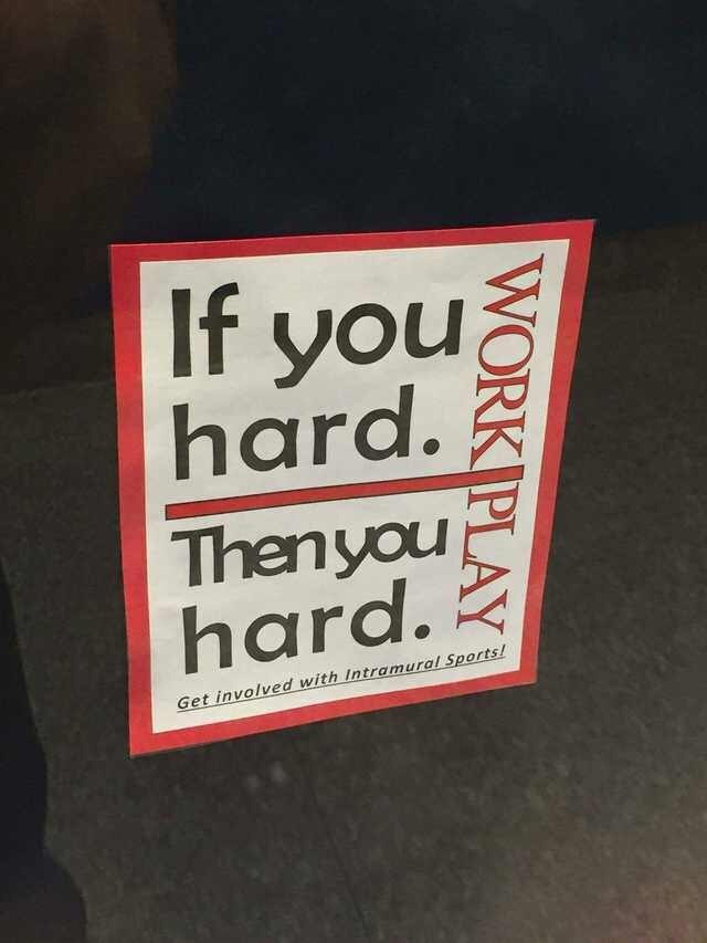 """Badly designed sign that reads """"if you hard then you hard"""""""