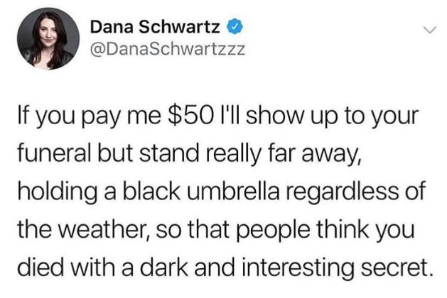 Funny tweet about paying someone to stand in the back of your funeral with an umbrella to make it seem like you have a mysterious secret.