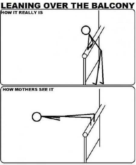 post about mothers getting scared when they see your leaning over a balcony