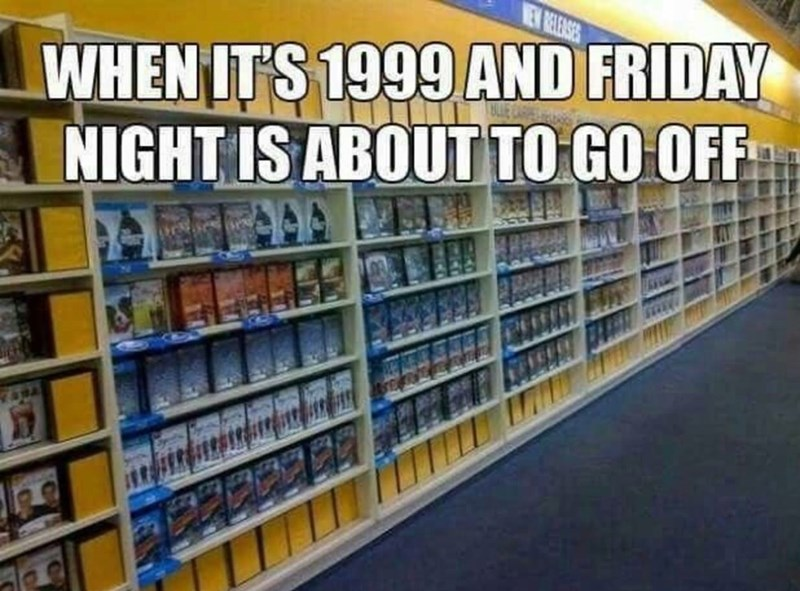 meme about going to blockbuster in 1999 for a fun Friday night
