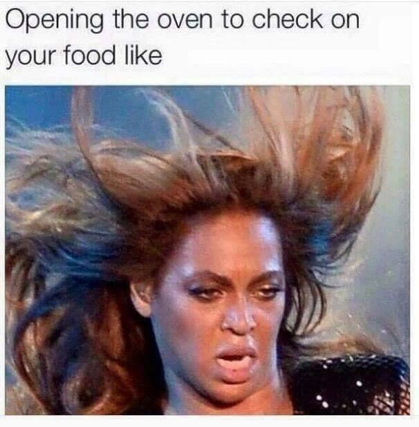 Beyonce meme about opening the oven and it the heat blows your hair around