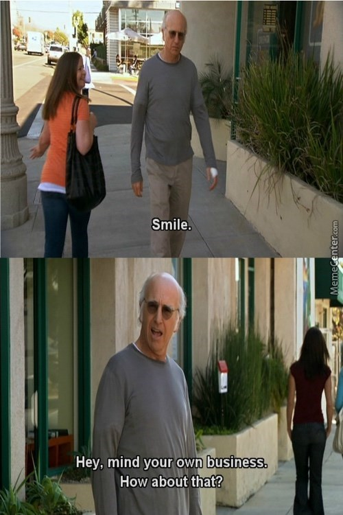 Larry David telling someone to mind their own business after a stranger tells him to smile