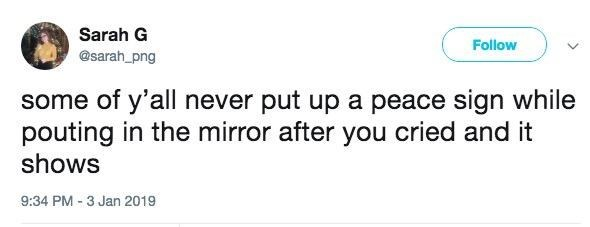 """Tweet that reads, """"Some of y'all never put up a peace sign while pouting in the mirror after you cried and it shows"""""""