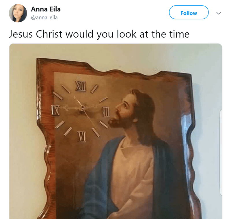 Text - Anna Eila Follow @anna_eila Jesus Christ would you look at the time IX VI
