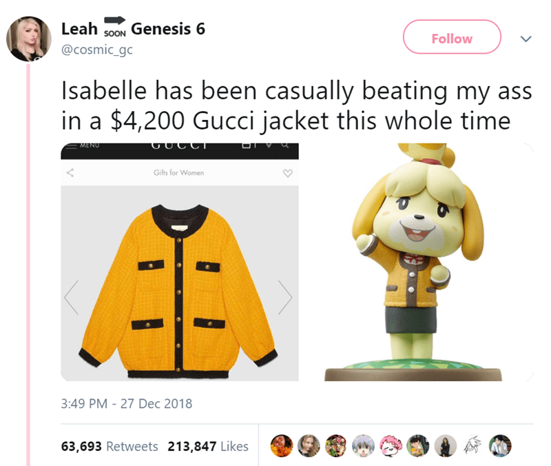 Cartoon - Leah soON Genesis 6 Follow @cosmic_gc Isabelle has been casually beating my ass in a $4,200 Gucci jacket this whole time MENU Gifts for Women 3:49 PM - 27 Dec 2018 63,693 Retweets 213,847 Likes